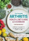 Complete Arthritis Health Diet Guide & Cookbook Includes 125 Recipes for Managing Inflammation & Arthritis Pain
