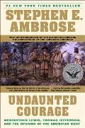 Undaunted Courage Meriwether Lewis Thomas Jefferson & the Opening of the American West