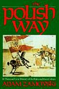 Polish Way A Thousand Year History of the Poles & Their Culture