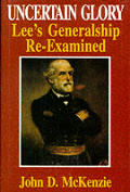 Uncertain Glory Lees Generalship Re Examined