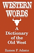 Western Words A Dictionary of the Old West
