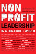 Nonprofit Leadership in a For Profit World Essential Insights from 15 Christian Executives