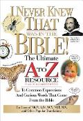 I Never Knew That Was in the Bible The Ultimate A to Zr Resource Series