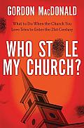 Who Stole My Church What to Do When the Church You Love Tries to Enter the Twenty First Century