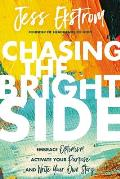 Chasing the Bright Side Embrace Optimism Activate Your Purpose & Write Your Own Story
