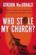 Who Stole My Church?: What to Do When the Church You Love Tries to Enter the Twenty-First Century
