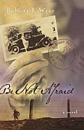 Be Not Afraid A Novel