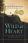 Wild at Heart Discovering the Secret of a Mans Soul