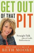 Get Out of That Pit Straight Talk about Gods Deliverance