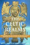 Celtic Realms The History & the Culture of the Celtic Peoples from Pre History to the Norman Invasion