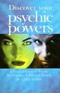 Discover Your Psychic Powers A Practical Guide to Psychic Development & Spiritual Growth