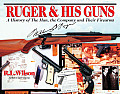 Ruger & His Guns A History of the Man the Company & Their Firearms