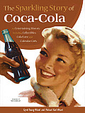 Sparkling Story of Coca Cola An Entertaining History Including Collectibles Coke Lore & Calendar Girls
