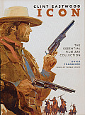 Clint Eastwood Icon The Essential Film Art Collection