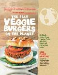 Best Veggie Burgers on the Planet 101 Globally Inspired Vegan Creations Packed with Fresh Flavors & Exciting New Tastes