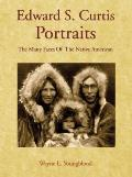 Edward S Curtis Portraits The Many Faces of the Native American