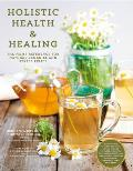Holistic Health & Healing The Home Reference for Natural Remedies & Stress Relief