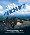 365 Aircraft You Must Fly The Most Sublime Weird & Outrageous Aircraft from the Past 100+ Years