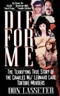 Die for Me The Terrifying True Story of the Charles Ng & Leonard Lake Torture Murders