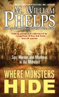 Where Monsters Hide Sex Murder & Madness in the Midwest