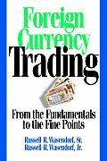 Foreign Currency Trading From the Fundamentals to the Fine Points