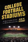 College Football Stadiums An Illustrated Guide to NCAA Division I A