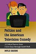 Politics and the American Television Comedy: A Critical Survey from I Love Lucy Through South Park