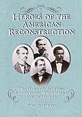 Heroes of the American Reconstruction: Profiles of Sixteen Educators, Politicians and Activists