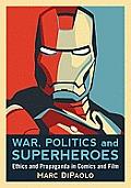 War Politics & Superheroes Ethics & Propaganda In Comics & Film