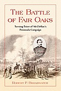 The Battle of Fair Oaks: Turning Point of McClellan's Peninsula Campaign