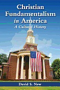 Christian Fundamentalism in America: A Cultural History