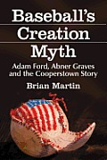 Baseballs Creation Myth Adam Ford Abner Graves & the Cooperstown Story