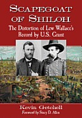 Scapegoat of Shiloh The Distortion of Lew Wallaces Record by U S Grant