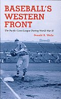 Baseball's Western Front: The Pacific Coast League during World War Ii