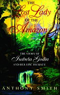 Lost Lady Of The Amazon The Story Of Isa