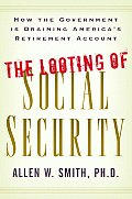 Looting of Social Security How the Government Is Draining Americas Retirement Account