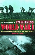 Mammoth Book of Eyewitness World War I Over 280 First Hand Accounts of the War to End All Wars