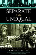 Separate & Unequal Homer Plessy & the Supreme Court Decision That Legalized Racism