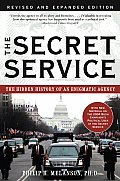 The Secret Service: The Hidden History of an Enigmatic Agency (Revised)