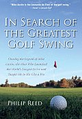 In Search of the Greatest Golf Swing Chasing the Legend of Mike Austin the Man Who Launched the Worlds Longest Drive & Taught Me to Hit Like a P