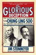 Glorious Deception The Double Life of William Robinson Aka Chung Ling Soo the Marvelous Chinese Conjurer
