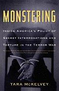 Monstering Inside Americas Policy of Secret Interrogations & Torture in the Terror War