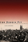 Horrid Pit The Battle of the Crater the Civil Wars Cruelest Mission