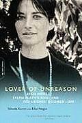 Lover of Unreason Assia Wevill Sylvie Plaths Rival & Ted Hughes Doomed Love