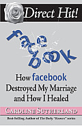 Direct Hit How Facebook Destroyed My Marriage & How I Healed