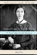I Never Came to You in White: A Novel about Emily Dickinson