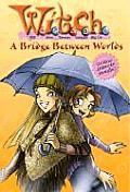 W I T C H 10 A Bridge Between Worlds