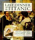 Last Dinner on the Titanic Menus & Recipes from the Great Liner