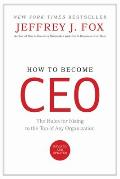 How to Become CEO The Rules for Rising to the Top of Any Organization