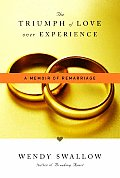 The Triumph of Love Over Experience: A Memoir of Remarriage